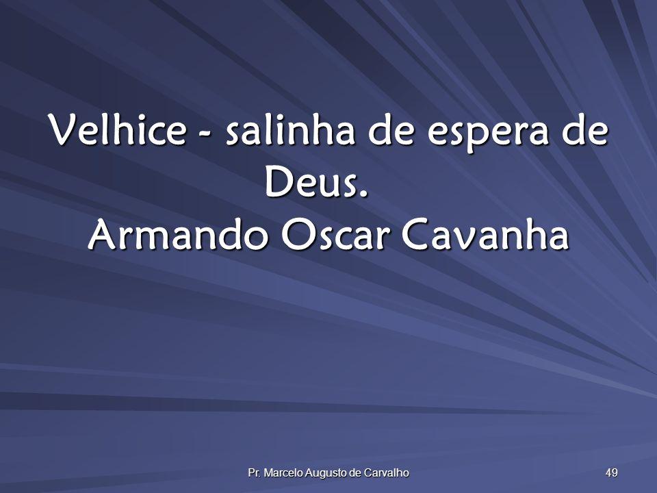 Velhice - salinha de espera de Deus. Armando Oscar Cavanha