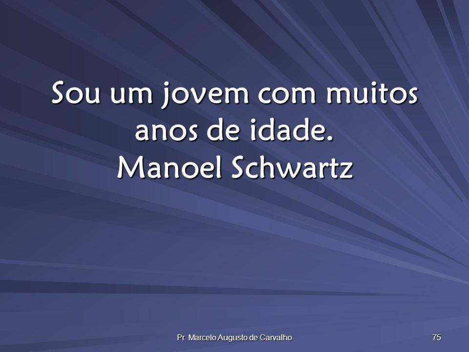 Sou um jovem com muitos anos de idade. Manoel Schwartz