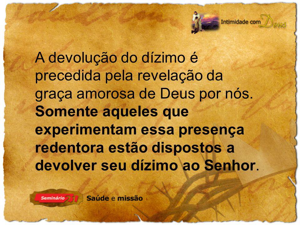 A devolução do dízimo é precedida pela revelação da graça amorosa de Deus por nós.