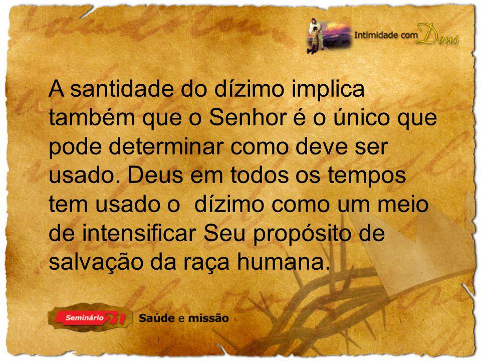 A santidade do dízimo implica também que o Senhor é o único que pode determinar como deve ser usado.