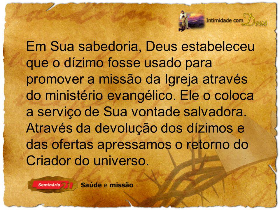 Em Sua sabedoria, Deus estabeleceu que o dízimo fosse usado para promover a missão da Igreja através do ministério evangélico.