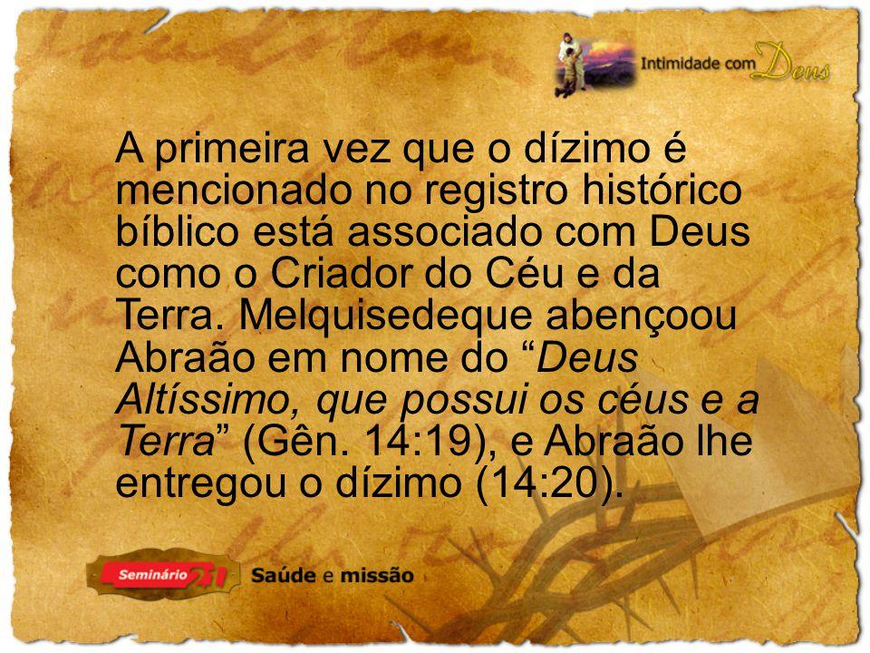 A primeira vez que o dízimo é mencionado no registro histórico bíblico está associado com Deus como o Criador do Céu e da Terra.