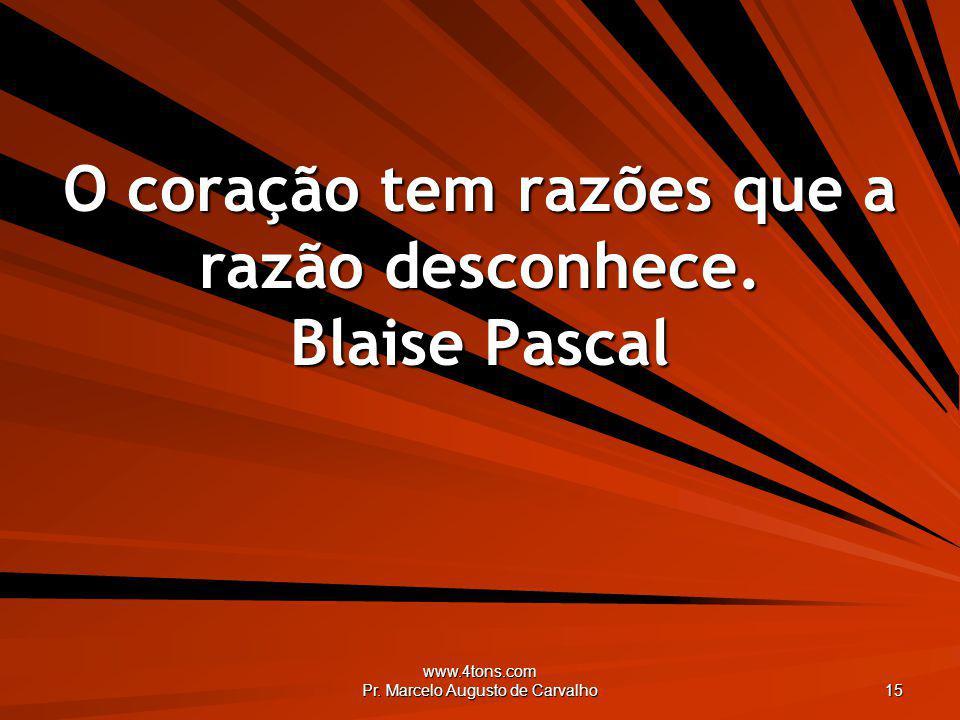 O coração tem razões que a razão desconhece. Blaise Pascal