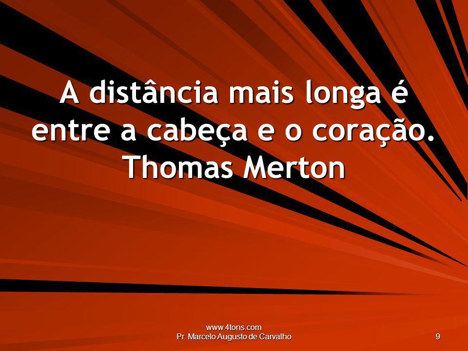A distância mais longa é entre a cabeça e o coração. Thomas Merton