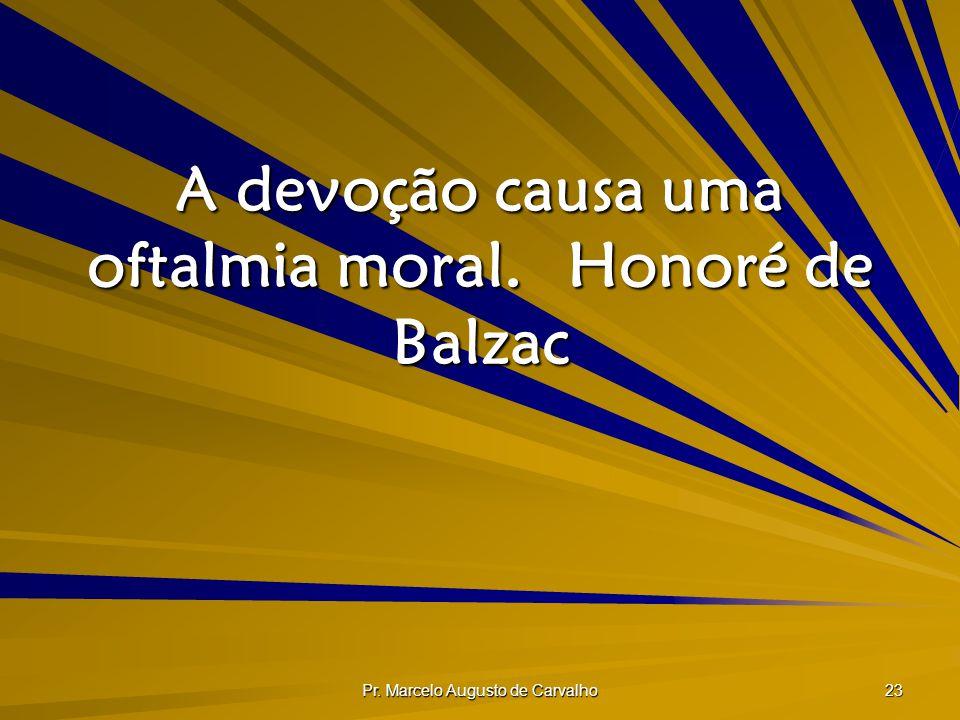 A devoção causa uma oftalmia moral. Honoré de Balzac
