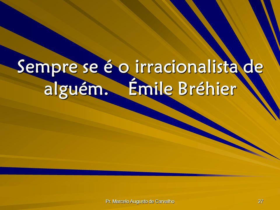 Sempre se é o irracionalista de alguém. Émile Bréhier
