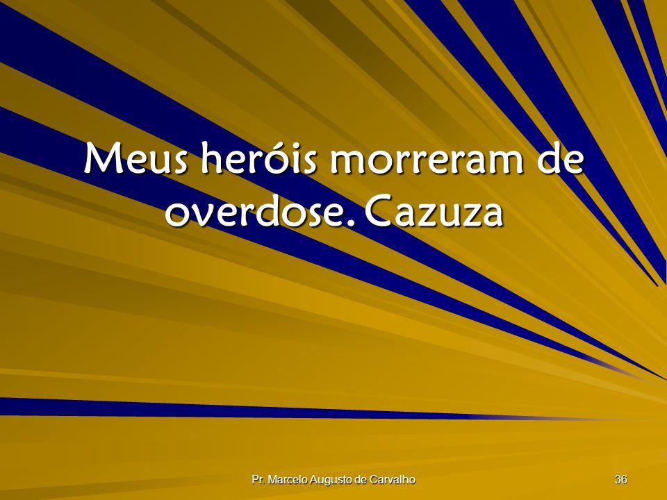 Meus heróis morreram de overdose. Cazuza
