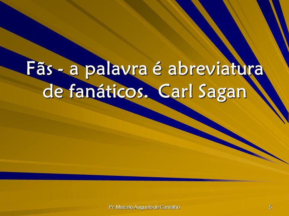 Fãs - a palavra é abreviatura de fanáticos. Carl Sagan