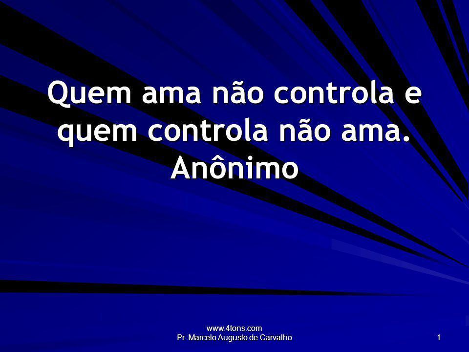 Quem ama não controla e quem controla não ama. Anônimo