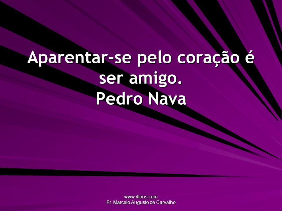 Aparentar-se pelo coração é ser amigo. Pedro Nava