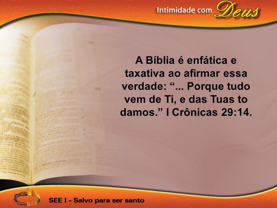A Bíblia é enfática e taxativa ao afirmar essa verdade: