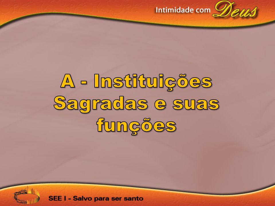A - Instituições Sagradas e suas funções