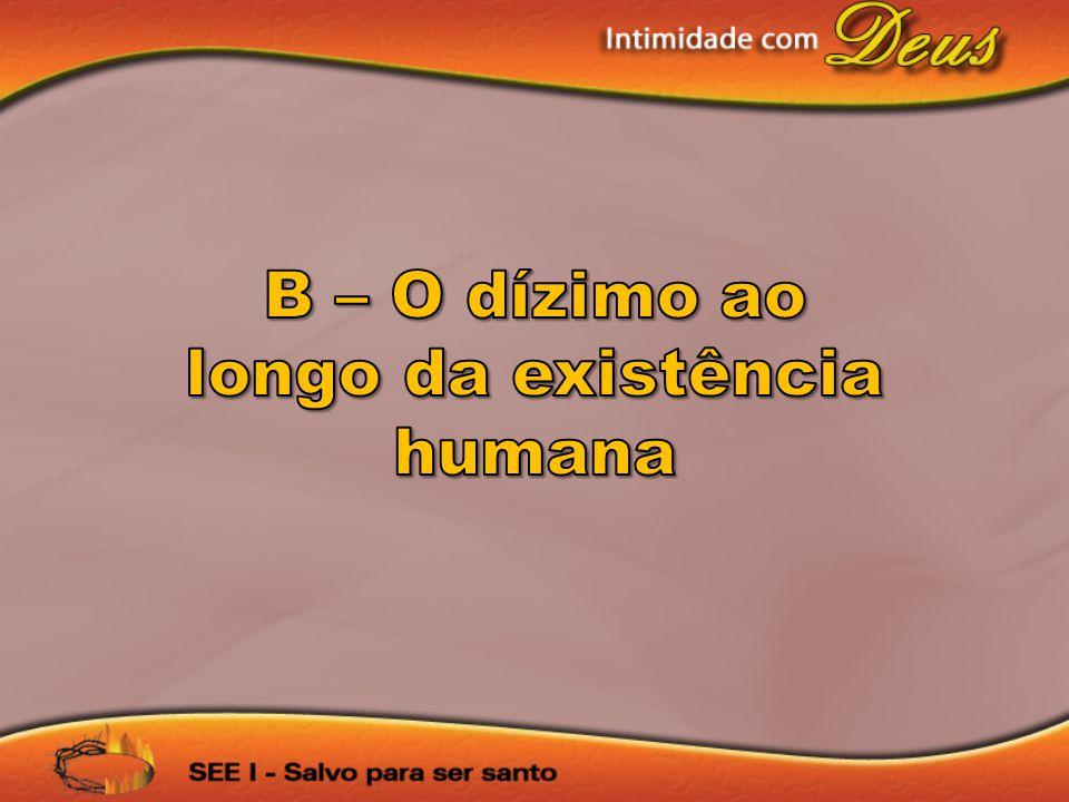 B – O dízimo ao longo da existência humana