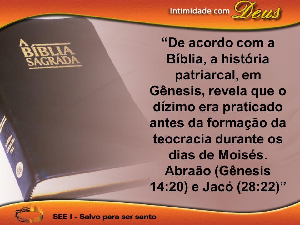 De acordo com a Bíblia, a história patriarcal, em Gênesis, revela que o dízimo era praticado antes da formação da teocracia durante os dias de Moisés.