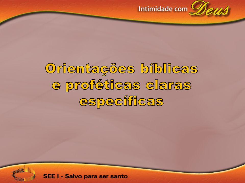 Orientações bíblicas e proféticas claras específicas