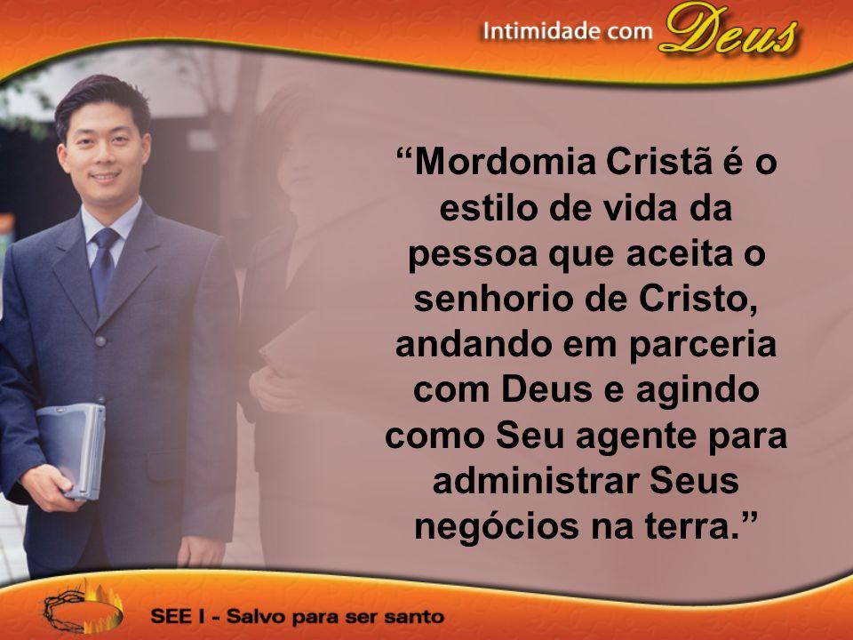 Mordomia Cristã é o estilo de vida da pessoa que aceita o senhorio de Cristo, andando em parceria com Deus e agindo como Seu agente para administrar Seus negócios na terra.