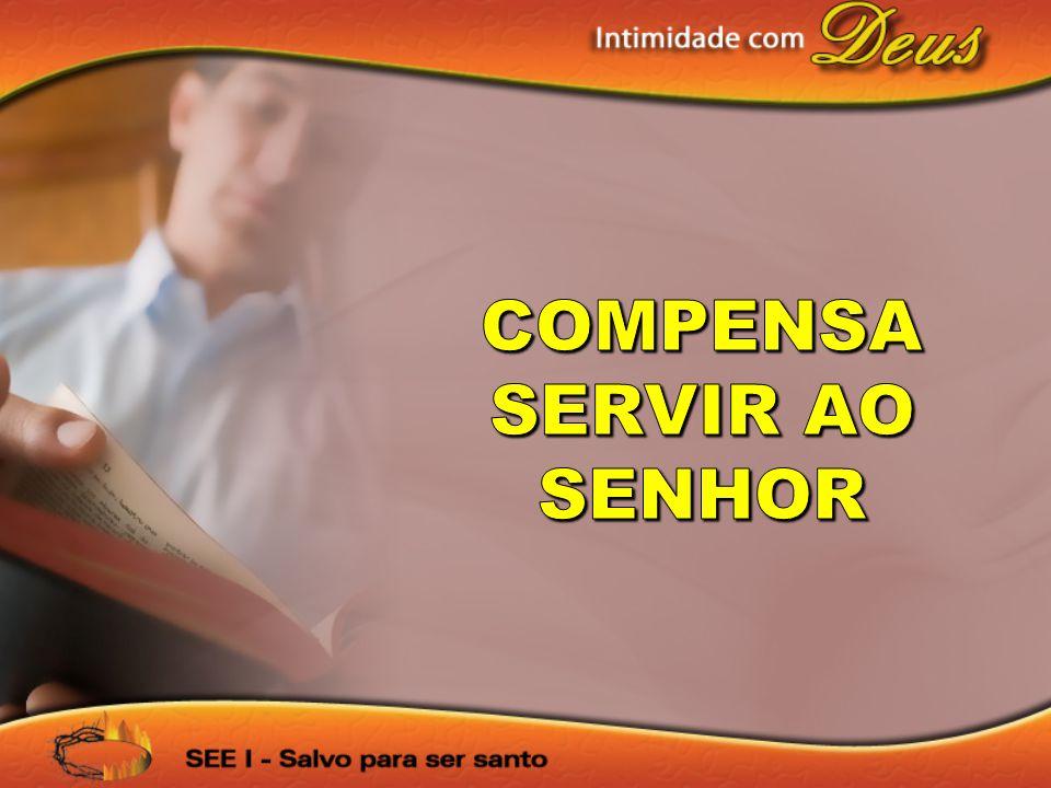COMPENSA SERVIR AO SENHOR