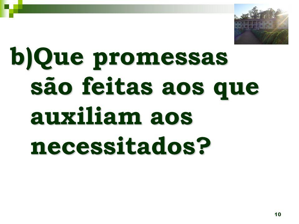 b)Que promessas são feitas aos que auxiliam aos necessitados