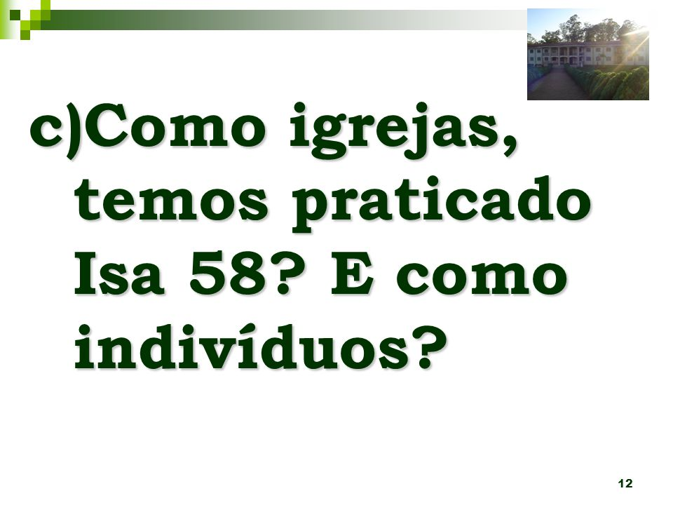 c)Como igrejas, temos praticado Isa 58 E como indivíduos