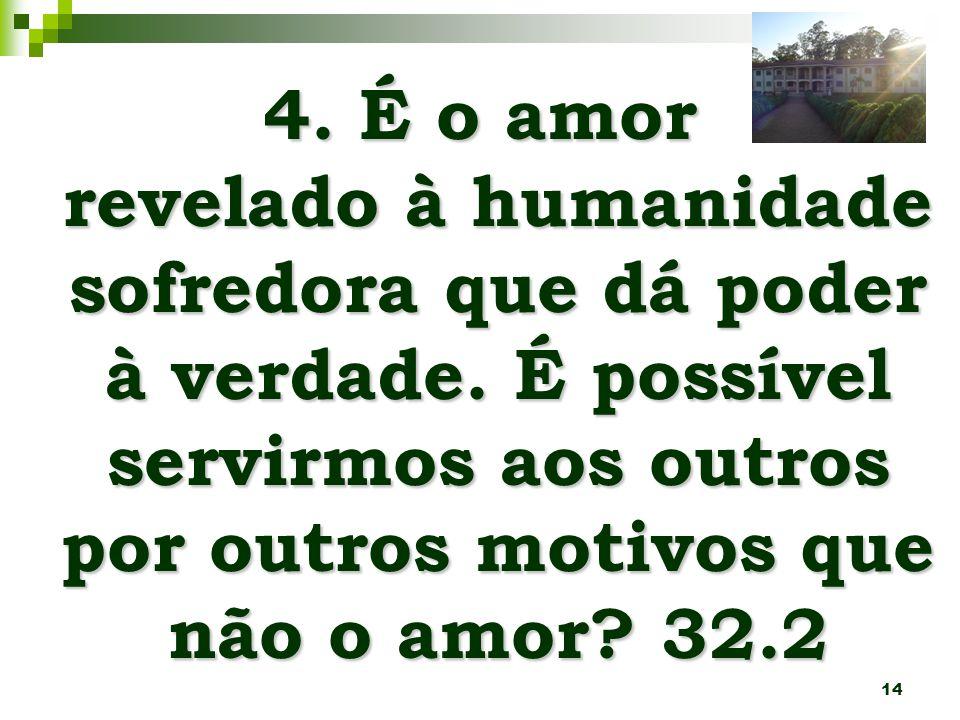 4. É o amor revelado à humanidade sofredora que dá poder à verdade