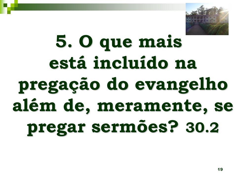 5. O que mais está incluído na pregação do evangelho além de, meramente, se pregar sermões 30.2