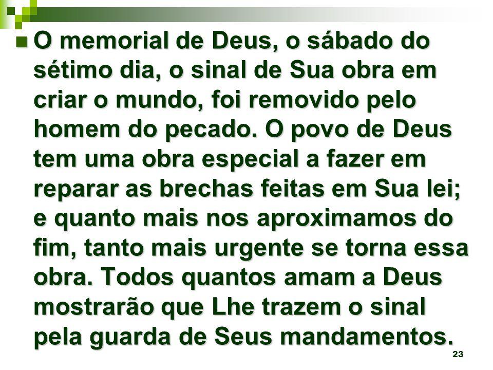 O memorial de Deus, o sábado do sétimo dia, o sinal de Sua obra em criar o mundo, foi removido pelo homem do pecado.