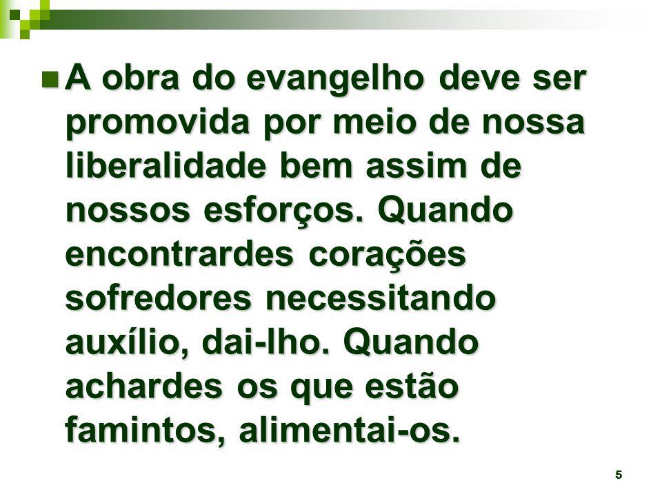 A obra do evangelho deve ser promovida por meio de nossa liberalidade bem assim de nossos esforços.