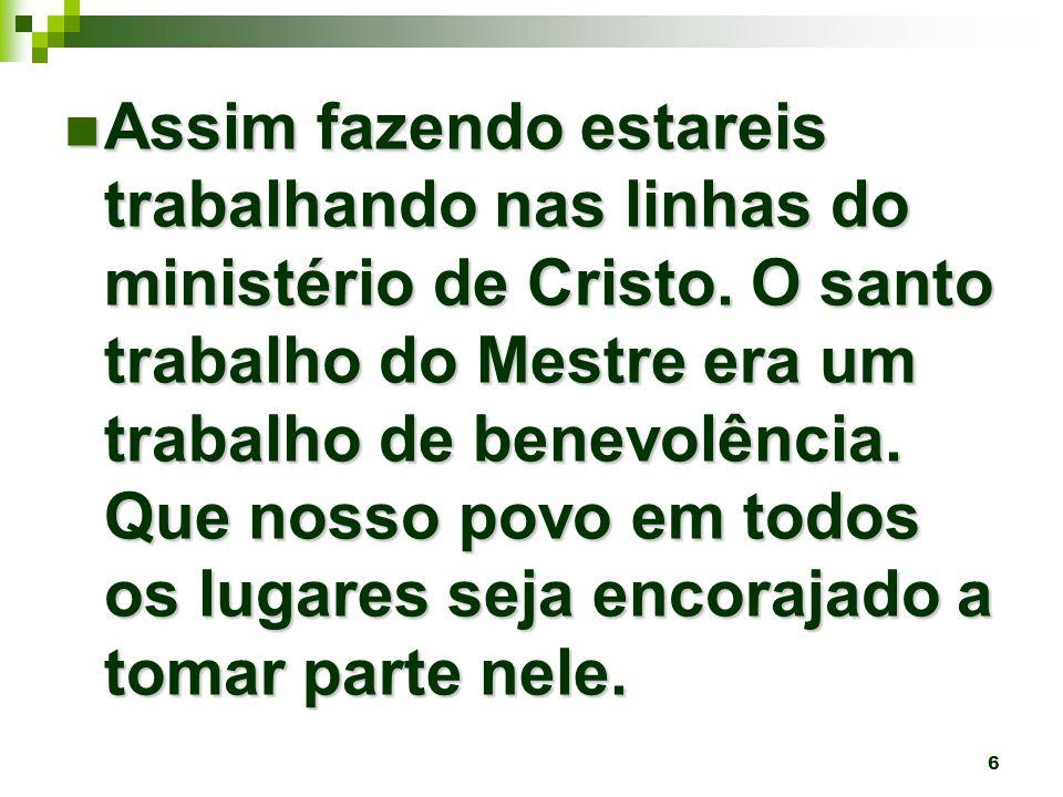 Assim fazendo estareis trabalhando nas linhas do ministério de Cristo