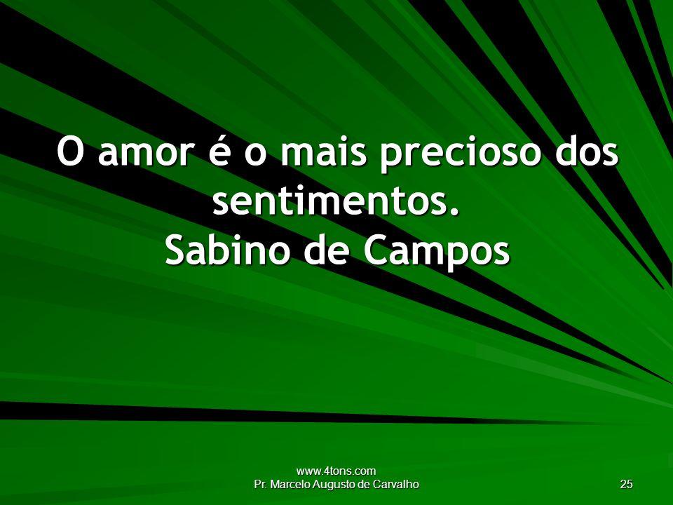 O amor é o mais precioso dos sentimentos. Sabino de Campos