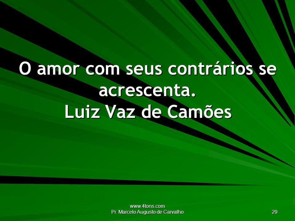 O amor com seus contrários se acrescenta. Luiz Vaz de Camões