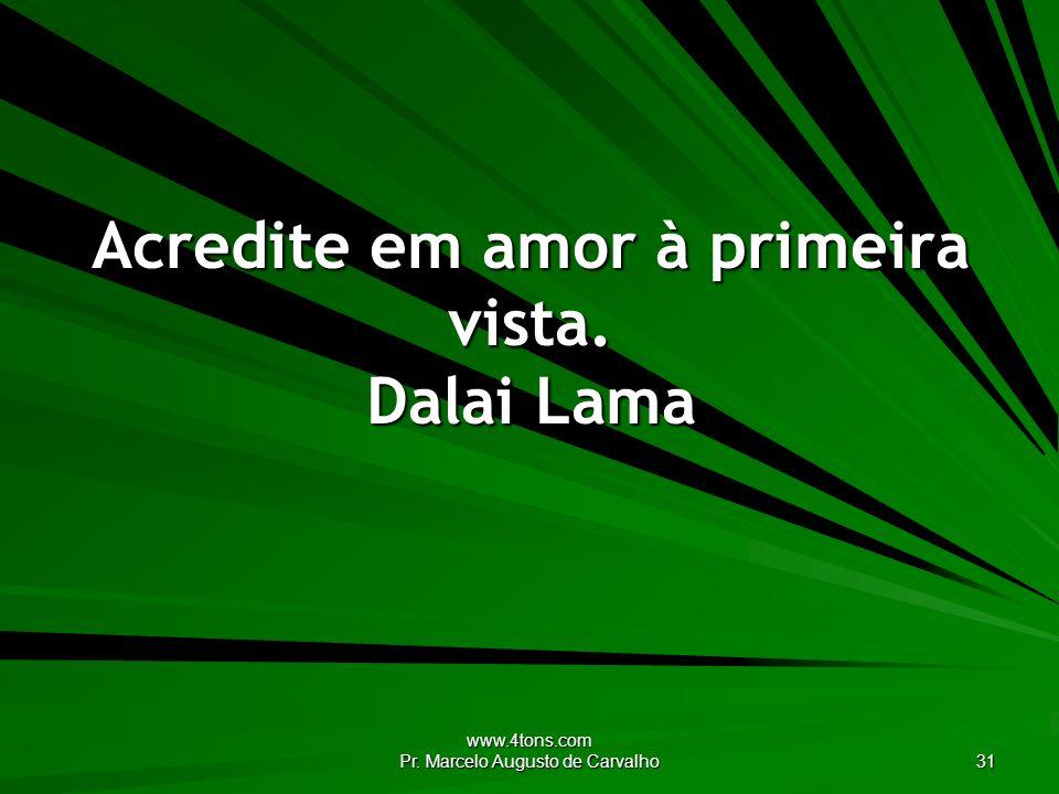 Acredite em amor à primeira vista. Dalai Lama