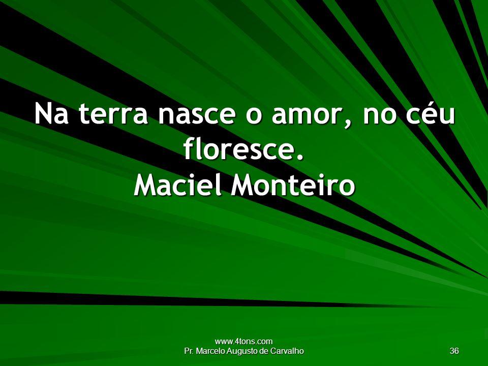 Na terra nasce o amor, no céu floresce. Maciel Monteiro