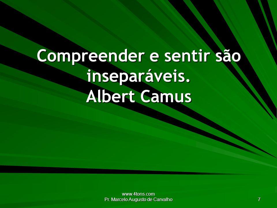 Compreender e sentir são inseparáveis. Albert Camus
