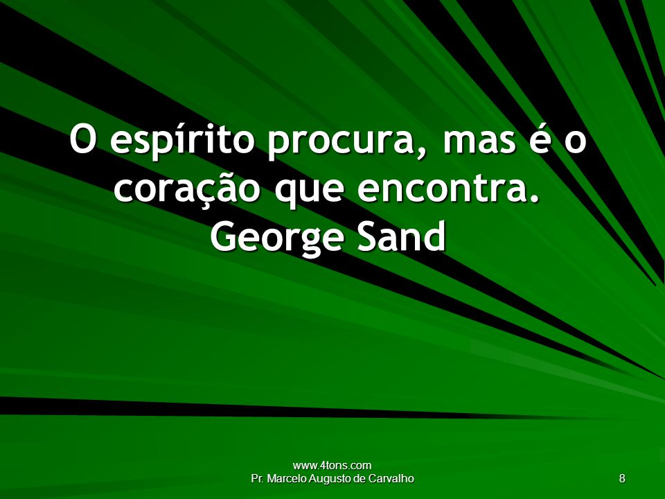 O espírito procura, mas é o coração que encontra. George Sand