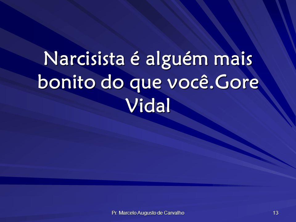 Narcisista é alguém mais bonito do que você. Gore Vidal