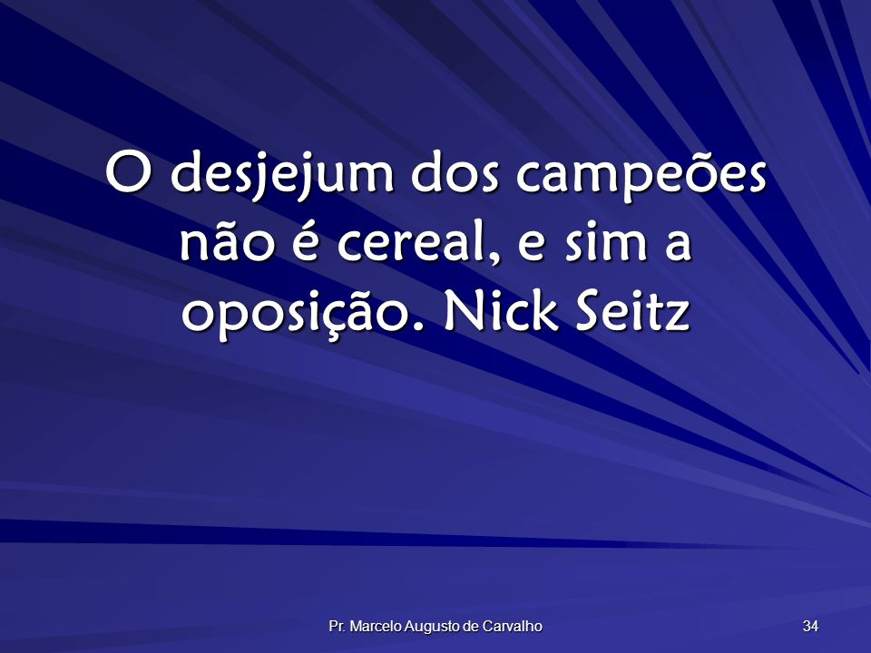 O desjejum dos campeões não é cereal, e sim a oposição. Nick Seitz