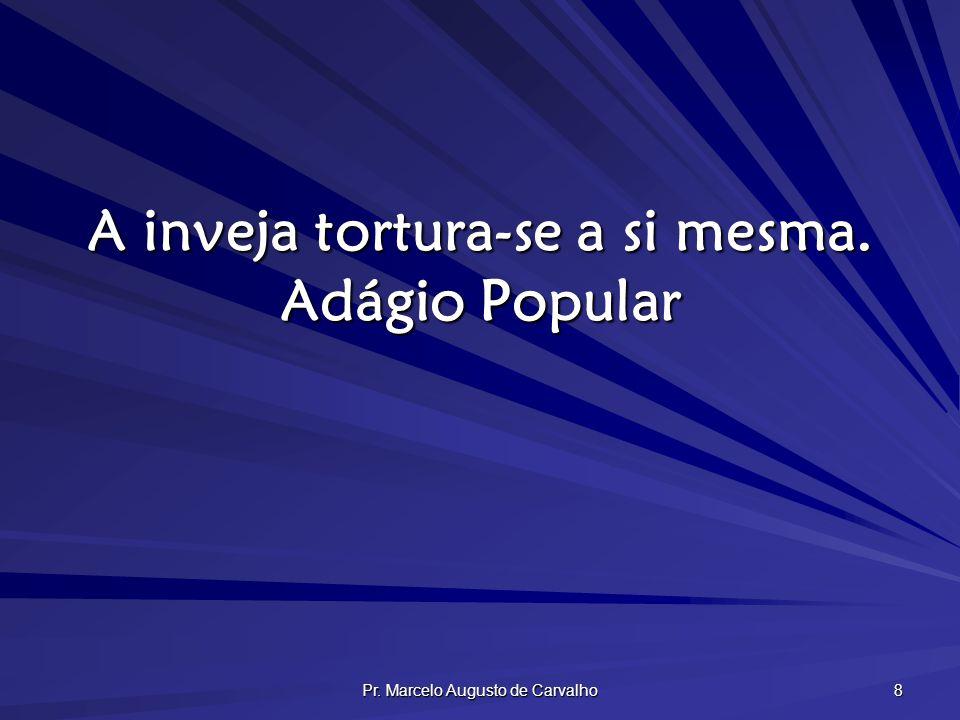A inveja tortura-se a si mesma. Adágio Popular