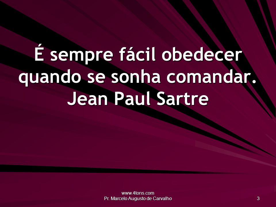 É sempre fácil obedecer quando se sonha comandar. Jean Paul Sartre