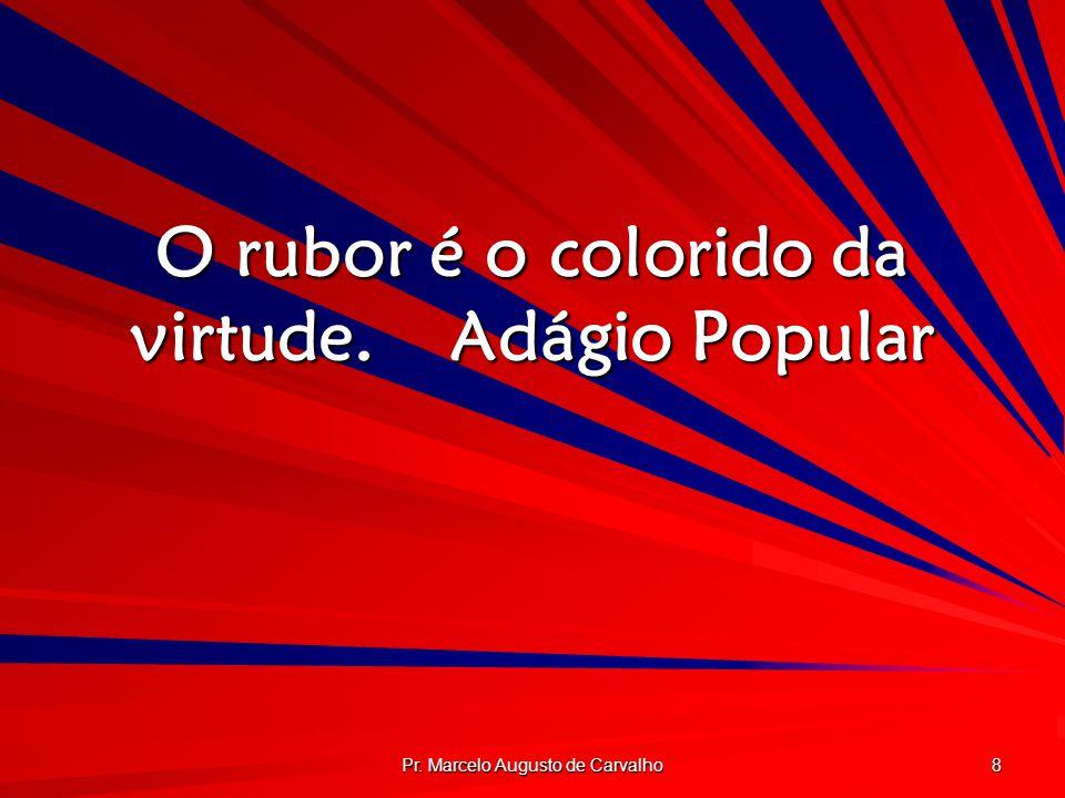 O rubor é o colorido da virtude. Adágio Popular