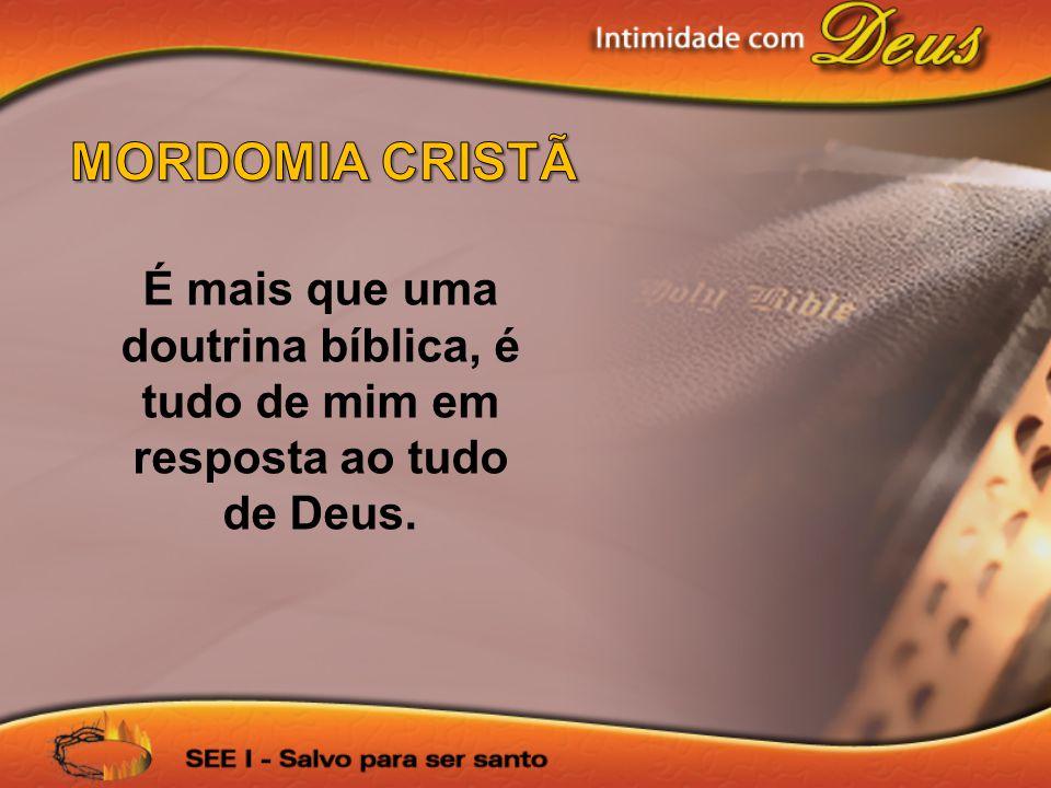 MORDOMIA CRISTÃ É mais que uma doutrina bíblica, é tudo de mim em resposta ao tudo de Deus.