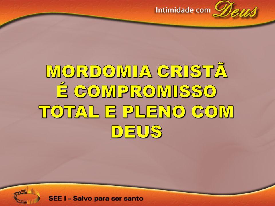 MORDOMIA CRISTÃ É COMPROMISSO TOTAL E PLENO COM DEUS