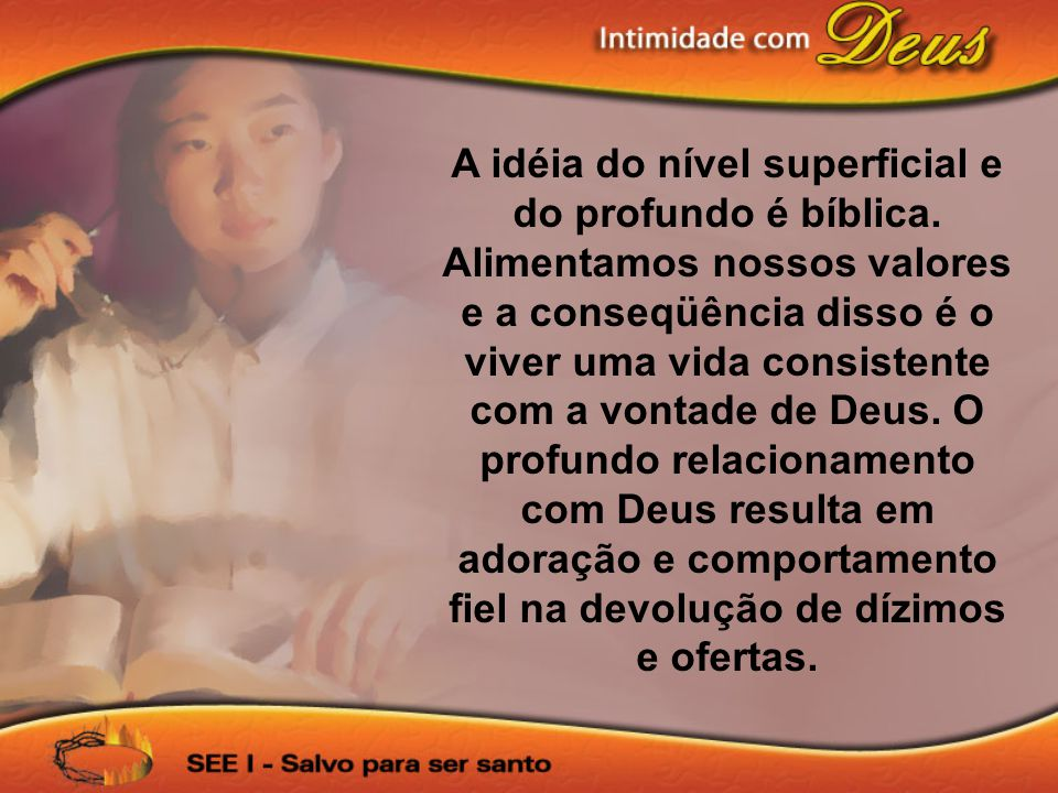 A idéia do nível superficial e do profundo é bíblica