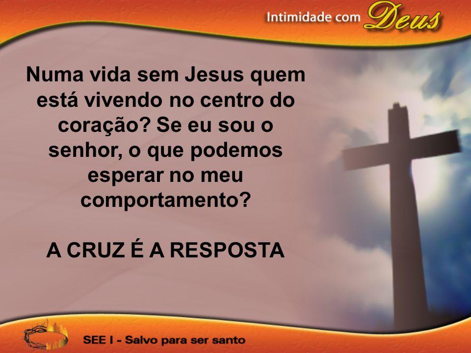 Numa vida sem Jesus quem está vivendo no centro do coração
