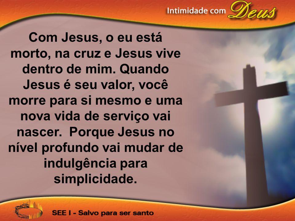 Com Jesus, o eu está morto, na cruz e Jesus vive dentro de mim