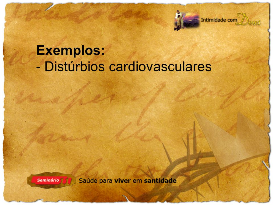 Exemplos: - Distúrbios cardiovasculares