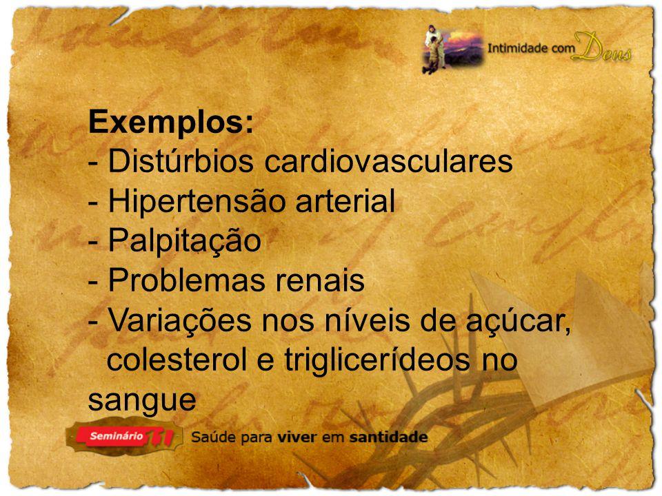 Exemplos: - Distúrbios cardiovasculares. - Hipertensão arterial. - Palpitação. - Problemas renais.