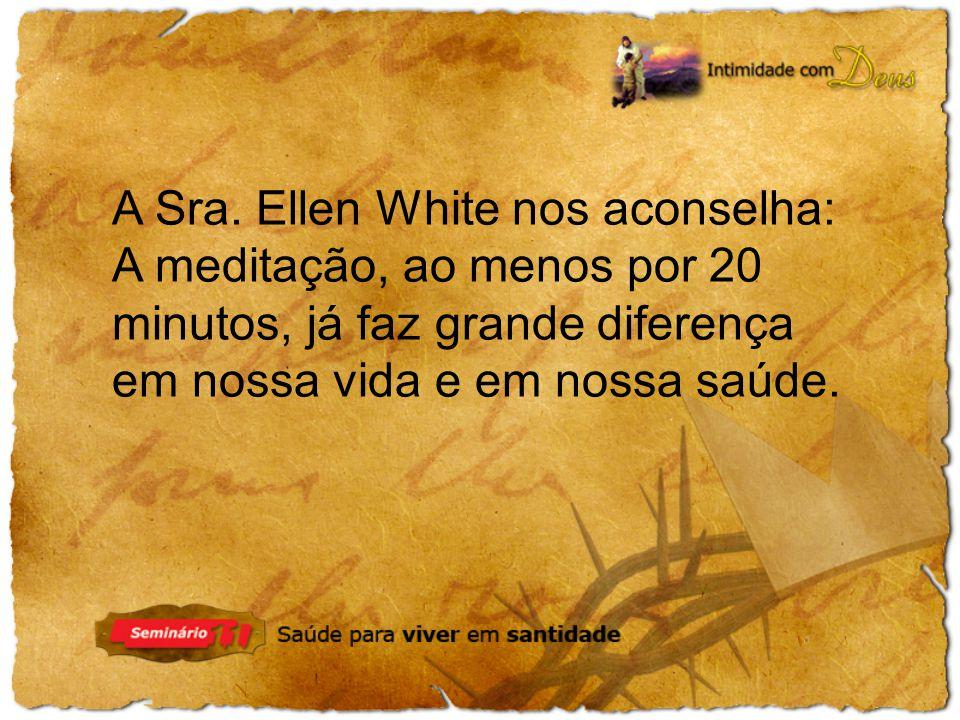 A Sra. Ellen White nos aconselha: