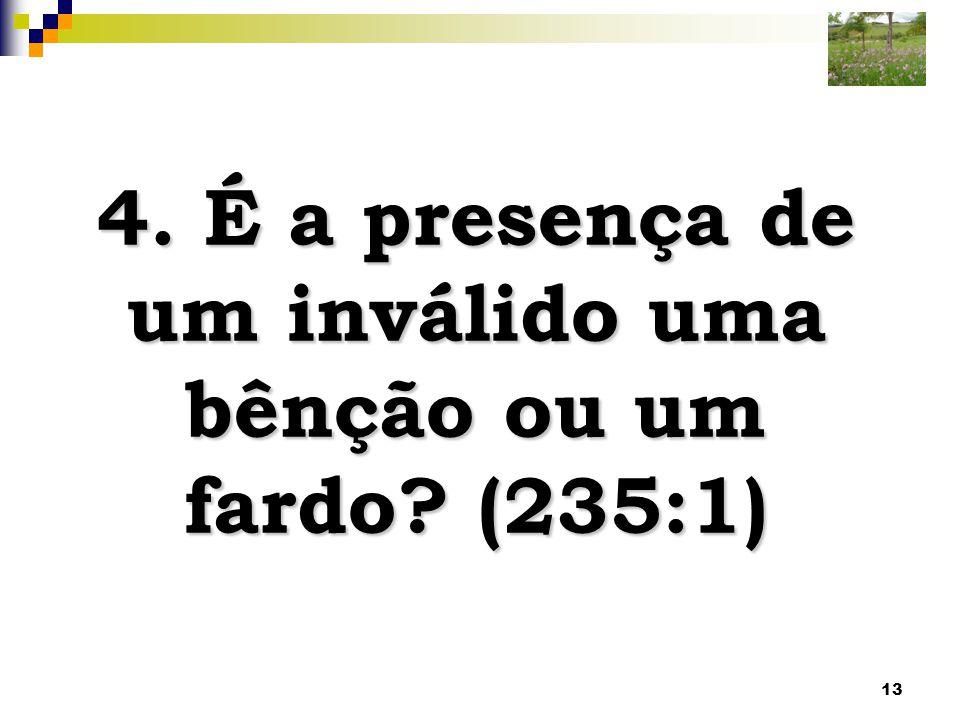 4. É a presença de um inválido uma bênção ou um fardo (235:1)