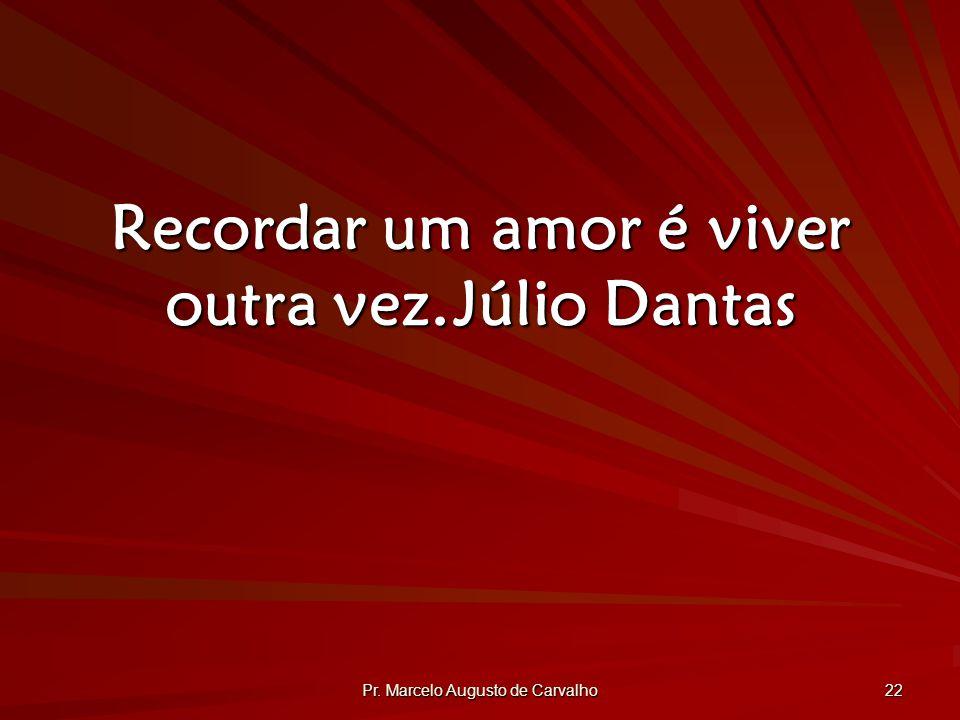 Recordar um amor é viver outra vez. Júlio Dantas