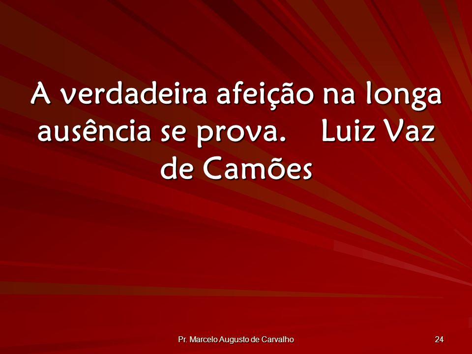 A verdadeira afeição na longa ausência se prova. Luiz Vaz de Camões